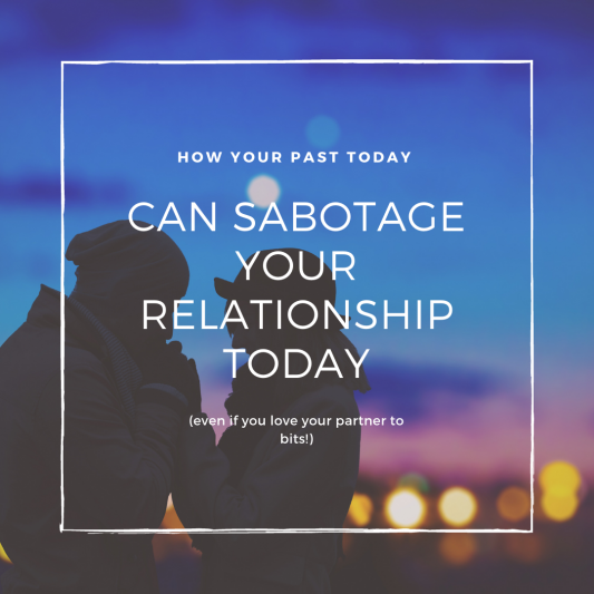 How your past can sabotage your relationship today (even if you love your partner to bits!)