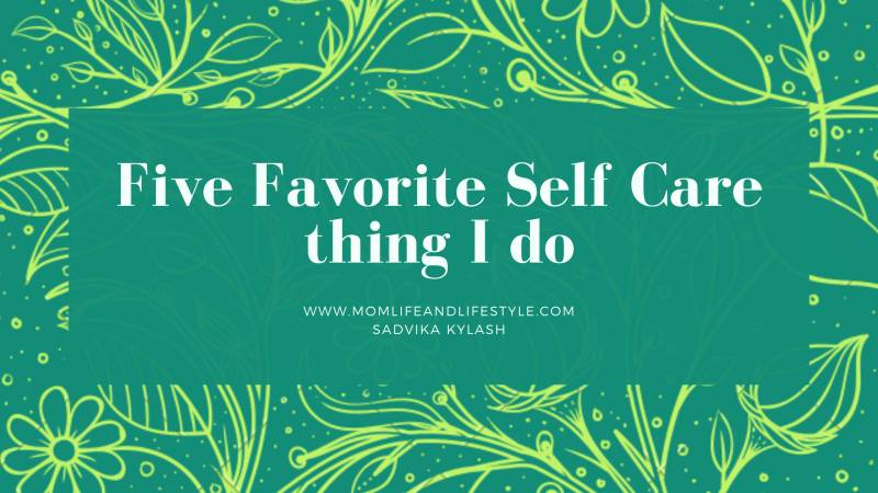 Five Favorite self care things I do to my happiness