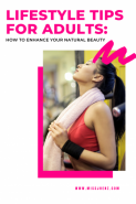 Lifestyle Tips for Adults: How to Enhance Your Natural Beauty